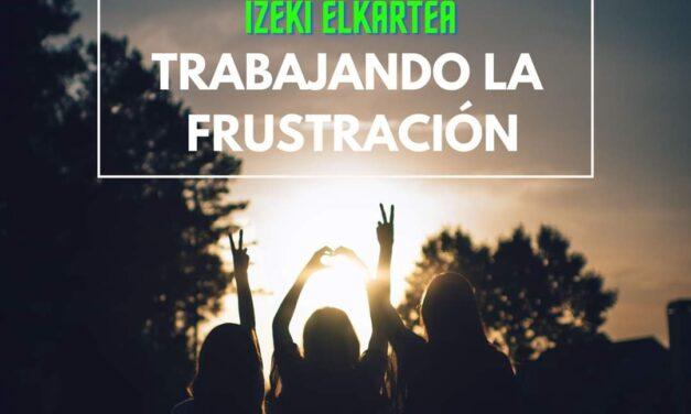 Trabajando la frustración – Frustrazioa lantzen